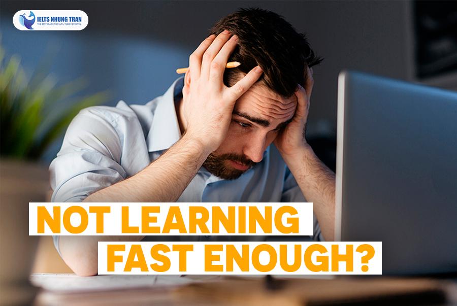 IELTS Nhung Tran - Tại sao bạn học không đủ nhanh